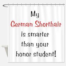 My German Shorthair is smarter... Shower Curtain