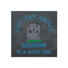 Any Day Above Ground Sticker