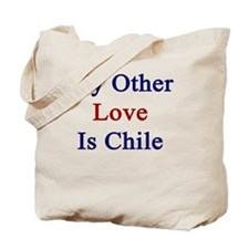 My Other Love Is Chile  Tote Bag