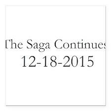 "The Saga Continues 12-18-2015 Square Car Magnet 3"""