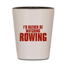 I'd Rather Be Watching Rowing Shot Glass