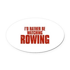 I'd Rather Be Watching Rowing Oval Car Magnet