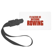 I'd Rather Be Watching Rowing Luggage Tag