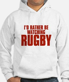 I'd Rather Be Watching Rugby Hoodie