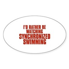 I'd Rather Be Watching Synchronized Swimming Oval