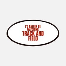 I'd Rather Be Watching Track and Field Patches
