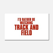 I'd Rather Be Watching Track and Field Car Magnet