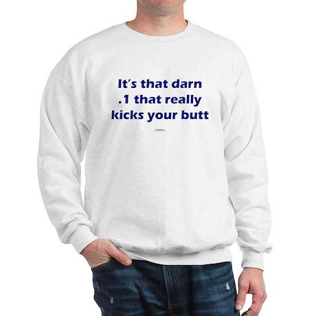 That darn .1 Sweatshirt