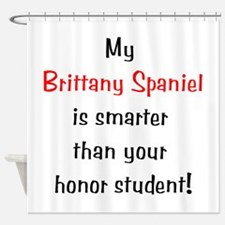 My Brittany Spaniel is smarter... Shower Curtain