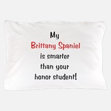 My Brittany Spaniel is smarter... Pillow Case