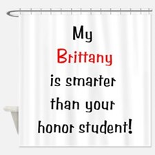 My Brittany is smarter... Shower Curtain
