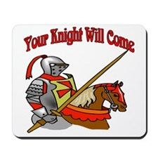 Your Knight Will Come Mousepad