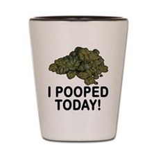 I Pooped Today Funny Shot Glass