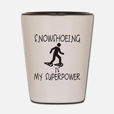 SNOWSHOEING is My Superpower Shot Glass