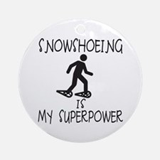 SNOWSHOEING is My Superpower Ornament (Round)