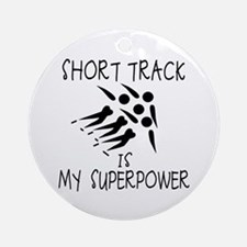 SHORT TRACK is My Superpower Ornament (Round)