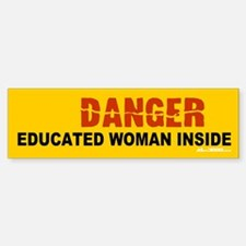 Danger - educated woman insid Bumper Bumper Bumper Sticker