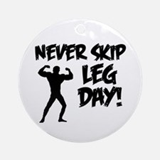 Never Skip Leg Day Ornament (Round)