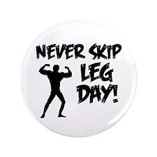 "Never Skip Leg Day 3.5"" Button"