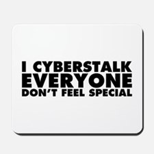 I Cyberstalk Everyone Mousepad