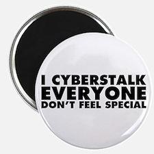 I Cyberstalk Everyone Magnet