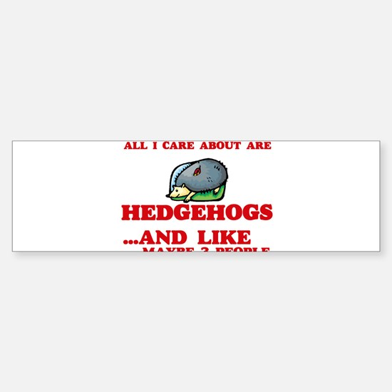 All I care about are Hedgehogs Bumper Bumper Bumper Sticker