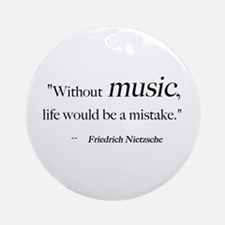 Without music, life is a mist Ornament (Round)