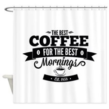 The Best Coffee For The Best Mornings Shower Curta