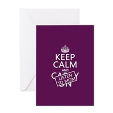 Keep Calm and Listen To Mom Greeting Cards