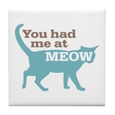 Had Me At MEOW Tile Coaster