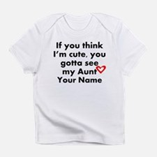 You Gotta See My Aunt (Custom) Infant T-Shirt