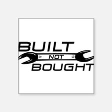 "Built Not Bought Square Sticker 3"" x 3"""