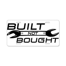Built Not Bought Aluminum License Plate