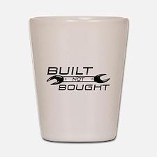 Built Not Bought Shot Glass
