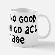I Don't See Any Reason To Act My Age Mug