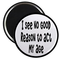 I Don't See Any Reason To Act My Age Magnet