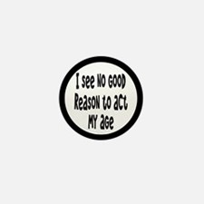 I Don't See Any Reason To Act My Age Mini Button