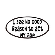 I Don't See Any Reason To Act My Age Patches