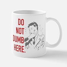 Do Not Dumb Here Mugs