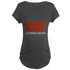 double trouble coming Maternity T-Shirt