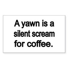 A yawn is a silent scream for coffee Decal
