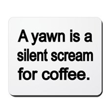 A yawn is a silent scream for coffee Mousepad