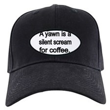 A yawn is a silent scream for coffee Baseball Hat