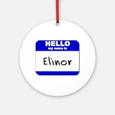 hello my name is elinor  Ornament (Round)