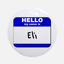 hello my name is eli  Ornament (Round)