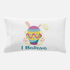 I Believe Pillow Case
