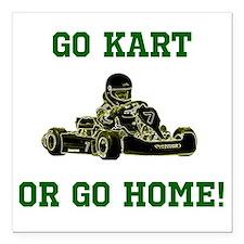 """GO KART OR GO HOME! Square Car Magnet 3"""" x 3"""""""