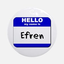 hello my name is efren  Ornament (Round)