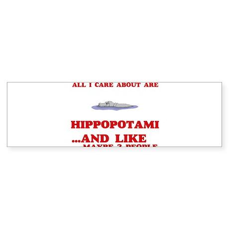 All I care about are Hippopotami Bumper Sticker