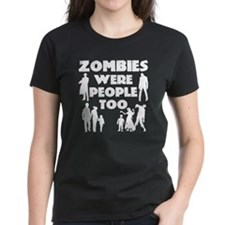 Zombies Were Ppl Too Tee